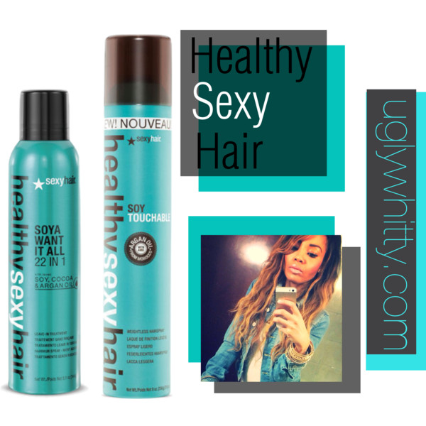 New Hair Favorites: Healthy Sexy Hair| Soya Want It All & SoyTouchable