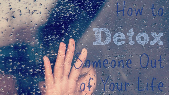 How to Detox Someone Out of YourLife