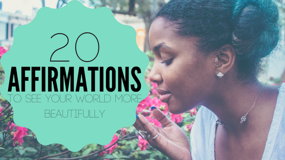 20 Affrimations to See Your World MoreBeautifully